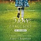 The 5 Love Languages of Children: The Secret to Loving Children Effectively Hörbuch von Gary Chapman, Ross Campbell Gesprochen von: Chris Fabry