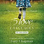 The 5 Love Languages of Children: The Secret to Loving Children Effectively | Gary Chapman,Ross Campbell