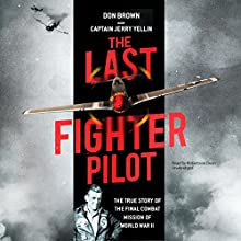 The Last Fighter Pilot: The True Story of the Final Combat Mission of World War II | Livre audio Auteur(s) : Don Brown, Captain Jerry Yellin - foreword, Captain Jerry Yellin - contributor, Melanie Sloan - foreword Narrateur(s) : Robertson Dean