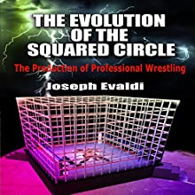 The Evolution of the Squared Circle: The Production of Professional Wrestling Audiobook by Joseph Evaldi Narrated by Dickie Thomas