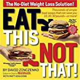 Eat This Not That!: Thousands of Simple Food Swaps That Can Save You 10, 20, 30 Pounds-or More!by David Zinczenko