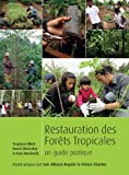 Restoring Tropical Forests: A Practical Guide (French Edition)