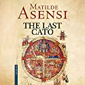 The Last Cato (       UNABRIDGED) by Matilde Asensi Narrated by Carol Monda