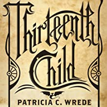 Thirteenth Child (       UNABRIDGED) by Patricia C. Wrede Narrated by Amanda Ronconi