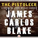 The Pistoleer: A Novel of John Wesley Hardin (       UNABRIDGED) by James C. Blake Narrated by Cris/Rob Dukehart/Shapiro
