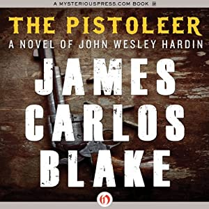 The Pistoleer: A Novel of John Wesley Hardin | [James C. Blake]