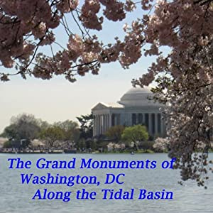 The Grand Monuments of Washington, DC - Along the Tidal Basin: The Four Major Monuments Along the Historic Tidal Basin | [Maureen Reigh Quinn]