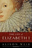 The Life of Elizabeth I (0345425502) by Alison Weir