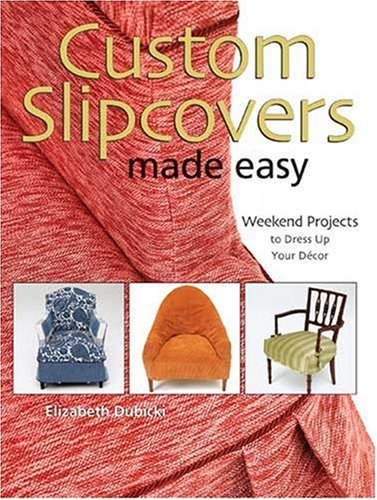 Custom Slipcovers Made Easy: Weekend Projects to Dress Up Your Dcor