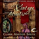 A Vintage from Atlantis: Collected Fantasies of Clark Ashton Smith, Book 3 Audiobook by Clark Ashton Smith Narrated by Fleet Cooper, Daniel May, Joe Knezevich, Bernard Setaro Clark, William Neenan, Chris Kayser