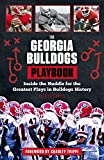 img - for The Georgia Bulldogs Playbook: Inside the Huddle for the Greatest Plays in Bulldogs History book / textbook / text book