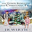 The Town Beneath the Christmas Tree Audiobook by J. R. Wirth Narrated by Caroline Miller