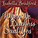 When the Duchess Said Yes Audiobook by Isabella Bradford Narrated by Romy Nordlinger