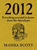 2012: Everything You Need to Know about the Apocalypse (0593069935) by Scott, Manda