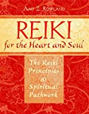 Amy Z. Rowland Reiki for the Heart and Soul: The Reiki Principles As Spiritual Pathwork
