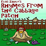 Elias Zapple's Rhymes from the Cabbage Patch (Zany, Funny, Illustrated Poems For Ages 9+ Book 1) | [Elias Zapple]