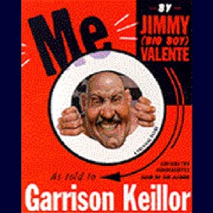 Me: by Jimmy (Big Boy) Valente, as Told to Garrison Keillor: A Political Satire | [Garrison Keillor]