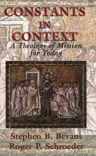 Constants in Context: A Theology of Mission for Today (American Society of Missiology Series): Stephen B. Bevans, Roger P. Schroeder: 9781570755170: Amazon.com: Books