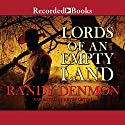 Lords of an Empty Land Audiobook by Randy Denmon Narrated by Kevin Orton