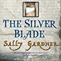 The Silver Blade: The French Revolution, Book 2 (       UNABRIDGED) by Sally Gardner Narrated by Janet Suzman
