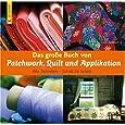 Das große Buch von Patchwork, Quilt und Applikation. Alle Techniken - Schritt für Schritt