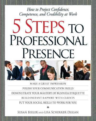 5 Steps To Professional Presence: How to Project Confidence,