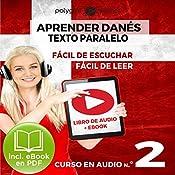 Aprender Danés - Texto Paralelo - Fácil de Leer - Fácil de Escuchar: Curso en Audio No. 2 [Learn Danish - Parallel Text - Easy Reader - Easy Audio: Audio Course No. 2]: Lectura Fácil en Danés    Polyglot Planet