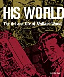 img - for His World: The Art and Life of Wallace Wood book / textbook / text book