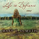 Life in Defiance: Defiance Texas Trilogy, Book 3 (       UNABRIDGED) by Mary DeMuth Narrated by Reneé Raudman