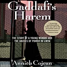Gaddafi's Harem: The Story of a Young Woman and the Abuses of Power in Libya Audiobook by Annick Cojean Narrated by Laura Raynor Sauriat