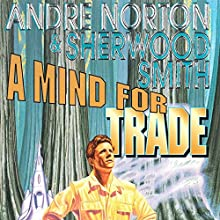 A Mind for Trade (       UNABRIDGED) by Andre Norton, Sherwood Smith Narrated by Steve Menasche