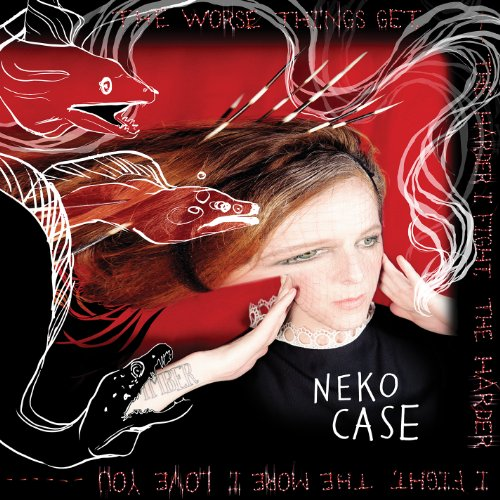 Neko Case - The Worse Things Get, The Harder I Fight, the Harder I Fight, the More I Love You - Zortam Music