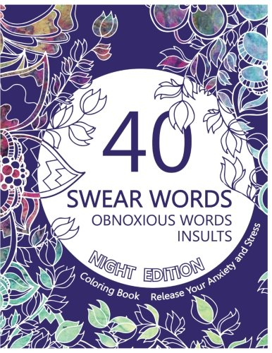 Swear Word Coloring Book ( Night Edition ): 40 Swear Words, Obnoxious Words and Insults.Release Your Anxiety and Stress.Sweary Unique Designs on Black ... Book with Sweary Coloring Book For Fun)