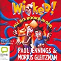 Wicked! Series (       UNABRIDGED) by Paul Jennings, Morris Gleitzman Narrated by Kate Hosking, Stig Wemyss