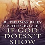 If God Doesn't Show | R. Thomas Riley,John Grover