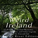 Weird Ireland: A History of Ancient Mysteries, Fantastic Folklore, and Urban Legends Across the Emerald Isle Audiobook by  Charles River Editors, Sean McLachlan Narrated by Scott Clem