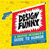 Design Funny: A Graphic Designers Guide to Humor