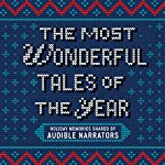The Most Wonderful Tales of the Year: Holiday Memories Written and Performed by Our Favorite Narrators |  Audible Narrators