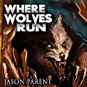 Where Wolves Run: A Novella of Horror Audiobook by Jason Parent Narrated by Jonathan Ip