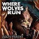 Where Wolves Run: A Novella of Horror Hörbuch von Jason Parent Gesprochen von: Jonathan Ip
