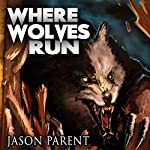 Where Wolves Run: A Novella of Horror | Jason Parent