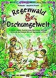 Regenwald & Dschungelwelt: In Spielen, Liedern, Bastelaktionen, Geschichten, Infos und Tänzen die faszinierende Welt der Regenwälder erleben