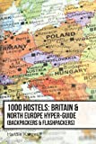1000 Hostels: Britain & North Europe Hyper-Guide