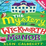 The Mystery of Wickworth Manor   Elen Caldecott