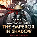Yamada Monogatari: The Emperor in Shadow Audiobook by Richard Parks Narrated by Brian Nishii