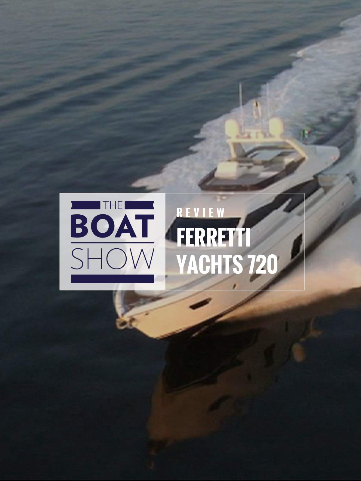 Review: Ferretti Yacht 720 - The Boat Show on Amazon Prime Instant Video UK