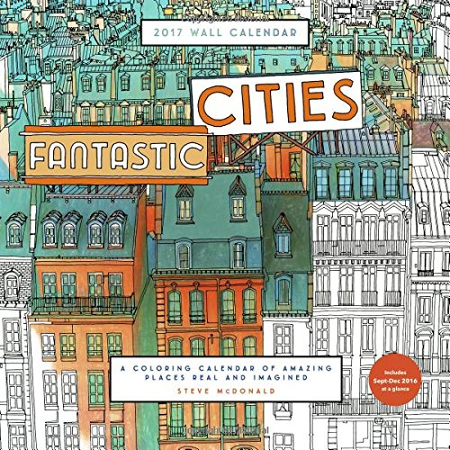 Fantastic Cities 2017 Wall Calendar: A Coloring Calendar of Amazing Places Real and Imagined (Buildings Calendar compare prices)