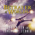 Betrayer of Worlds Audiobook by Larry Niven, Edward M. Lerner Narrated by Tom Weiner