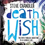 Death Wish: The Path Through Addiction to a Glorious Life | Steve Chandler