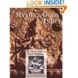 The Myths and Gods of India: The Classic Work on Hindu Polytheism from the Princeton Bollingen Series (Princeton...